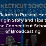 Jaime to Present Her Origin Story and Tips to the Connecticut School of Broadcasting