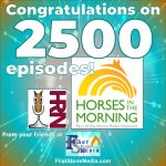 Congratulations to Horses in the Morning on Celebrating 2500 Episodes!